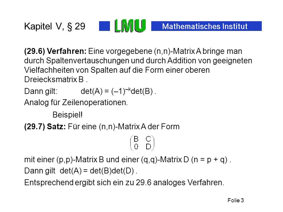 Folie 3 Kapitel V, § 29 (29.6) Verfahren: Eine vorgegebene (n,n)-Matrix A bringe man durch Spaltenvertauschungen und durch Addition von geeigneten Vie