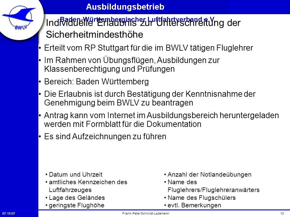 07.10.0710Frank-Peter Schmidt-Lademann Individuelle Erlaubnis zur Unterschreitung der Sicherheitmindesthöhe Erteilt vom RP Stuttgart für die im BWLV t