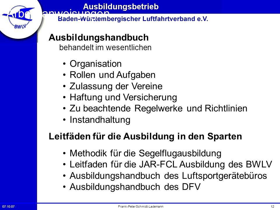 07.10.0712Frank-Peter Schmidt-Lademann Arbeitsanweisungen Ausbildungshandbuch behandelt im wesentlichen Organisation Rollen und Aufgaben Zulassung der