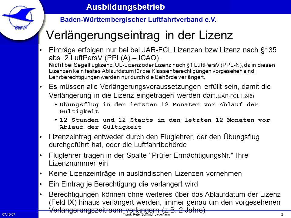 07.10.0721Frank-Peter Schmidt-Lademann Verlängerungseintrag in der Lizenz Einträge erfolgen nur bei bei JAR-FCL Lizenzen bzw Lizenz nach §135 abs. 2 L