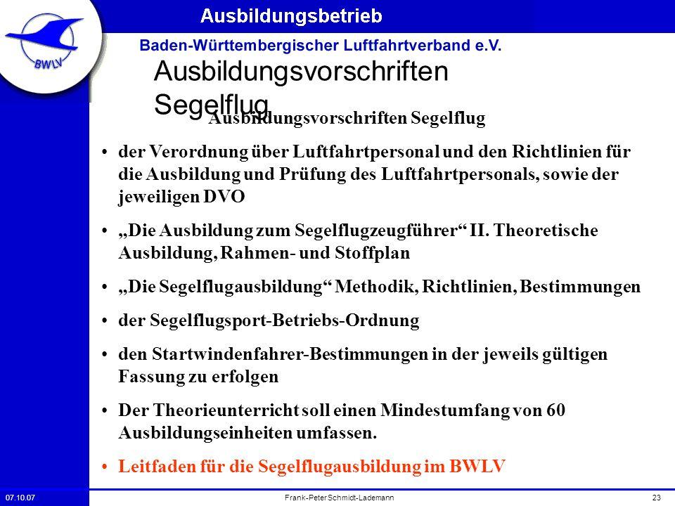 07.10.0723Frank-Peter Schmidt-Lademann Ausbildungsvorschriften Segelflug der Verordnung über Luftfahrtpersonal und den Richtlinien für die Ausbildung