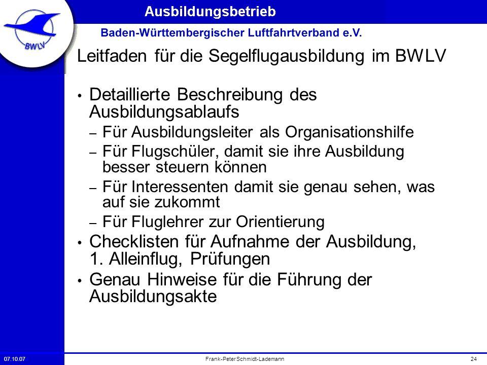 07.10.0724Frank-Peter Schmidt-Lademann Leitfaden für die Segelflugausbildung im BWLV Detaillierte Beschreibung des Ausbildungsablaufs – Für Ausbildung