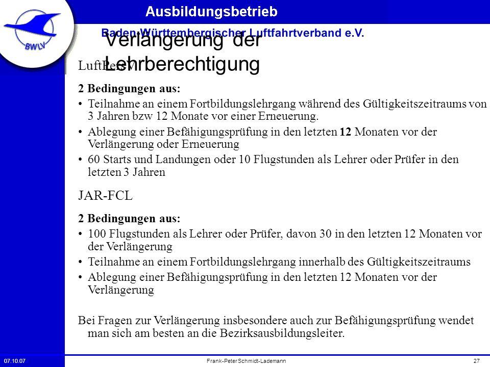 07.10.0727Frank-Peter Schmidt-Lademann Verlängerung der Lehrberechtigung LuftPersV 2 Bedingungen aus: Teilnahme an einem Fortbildungslehrgang während