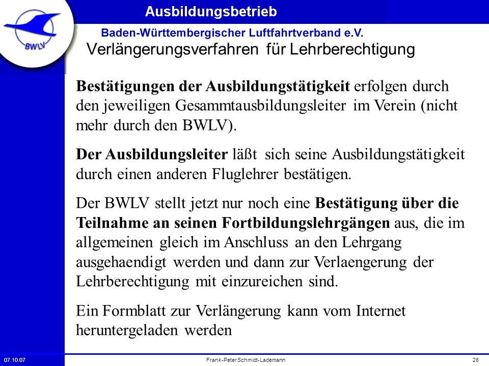 07.10.0728Frank-Peter Schmidt-Lademann Verlängerungsverfahren für Lehrberechtigung Bestätigungen der Ausbildungstätigkeit erfolgen durch den jeweilige