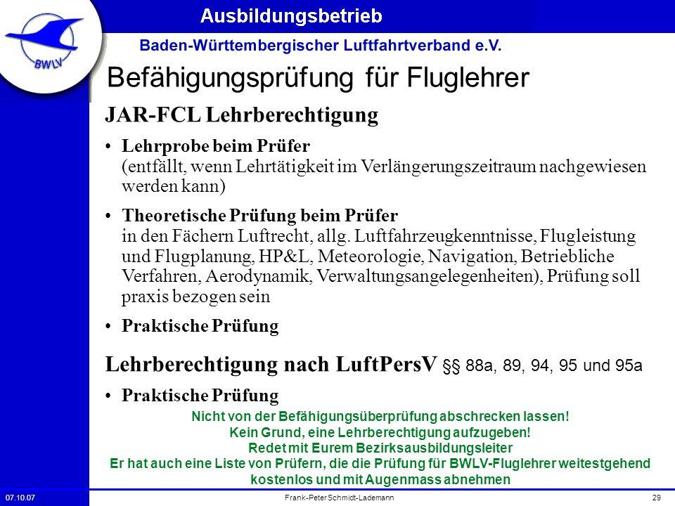 07.10.0729Frank-Peter Schmidt-Lademann Befähigungsprüfung für Fluglehrer JAR-FCL Lehrberechtigung Lehrprobe beim Prüfer (entfällt, wenn Lehrtätigkeit