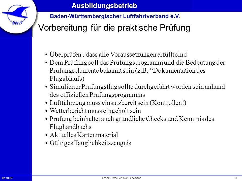 07.10.0731Frank-Peter Schmidt-Lademann Vorbereitung für die praktische Prüfung Überprüfen, dass alle Voraussetzungen erfüllt sind Dem Prüfling soll da