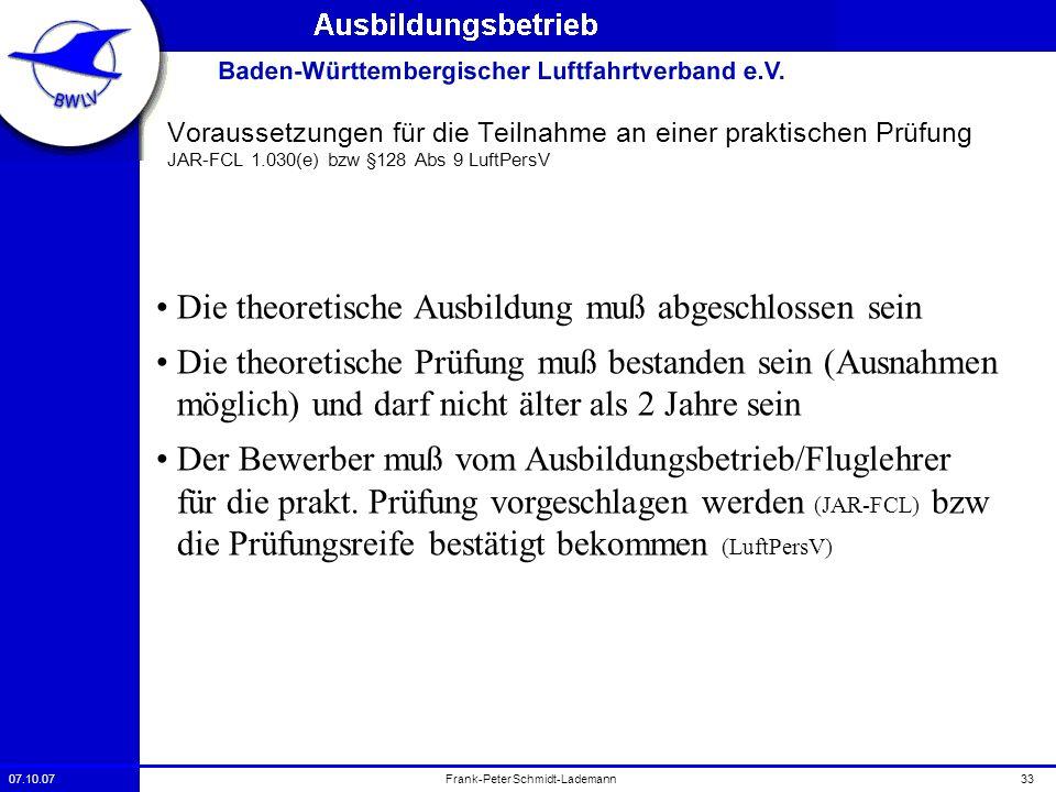 07.10.0733Frank-Peter Schmidt-Lademann Voraussetzungen für die Teilnahme an einer praktischen Prüfung JAR-FCL 1.030(e) bzw §128 Abs 9 LuftPersV Die th