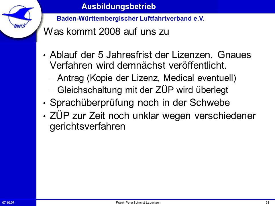 07.10.0735Frank-Peter Schmidt-Lademann Was kommt 2008 auf uns zu Ablauf der 5 Jahresfrist der Lizenzen. Gnaues Verfahren wird demnächst veröffentlicht