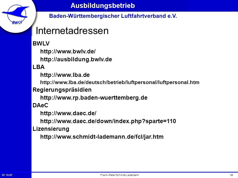 07.10.0736Frank-Peter Schmidt-Lademann Internetadressen BWLV http://www.bwlv.de/ http://ausbildung.bwlv.de LBA http://www.lba.de http://www.lba.de/deu