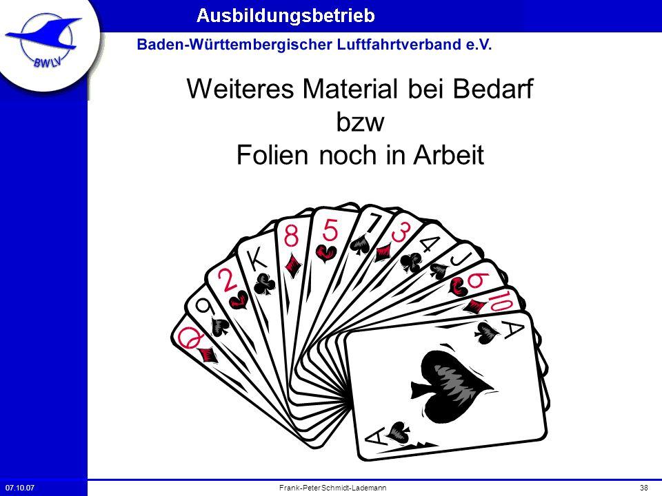 07.10.0738Frank-Peter Schmidt-Lademann Weiteres Material bei Bedarf bzw Folien noch in Arbeit