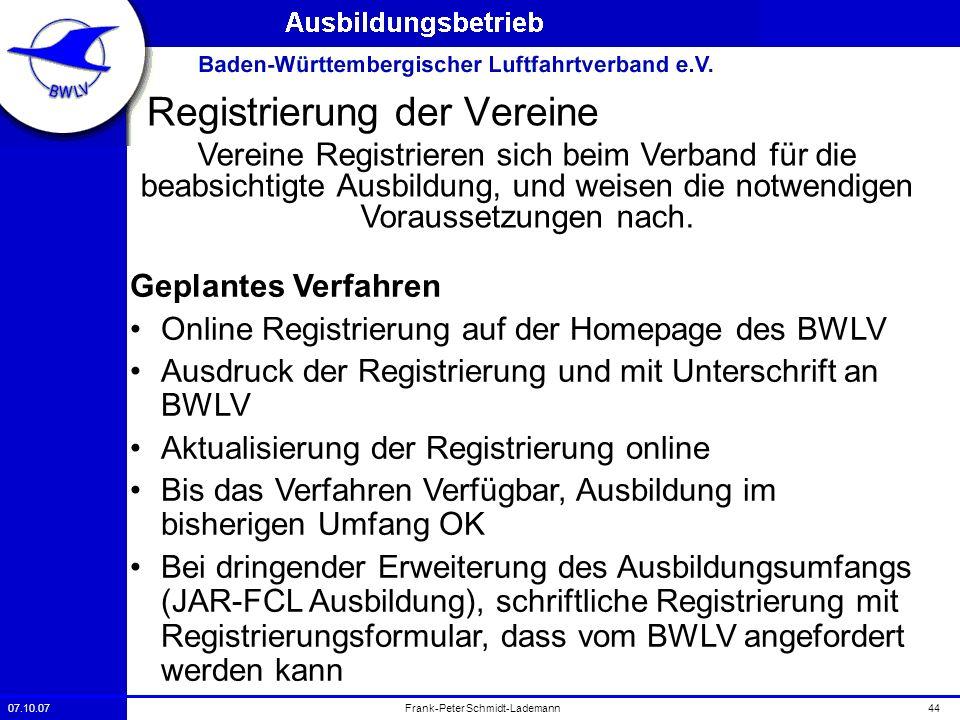 07.10.0744Frank-Peter Schmidt-Lademann Registrierung der Vereine Vereine Registrieren sich beim Verband für die beabsichtigte Ausbildung, und weisen d
