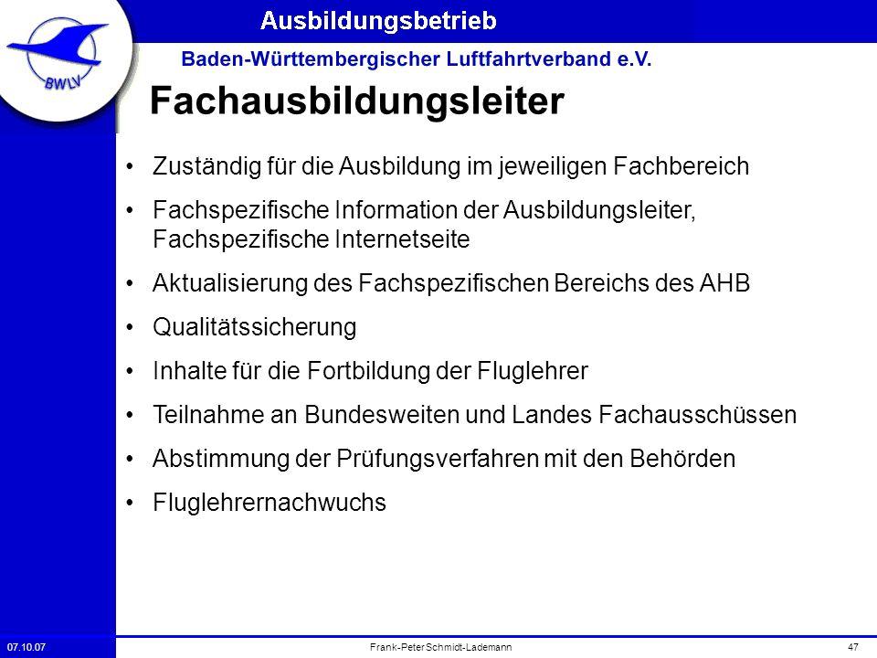 07.10.0747Frank-Peter Schmidt-Lademann Fachausbildungsleiter Zuständig für die Ausbildung im jeweiligen Fachbereich Fachspezifische Information der Au