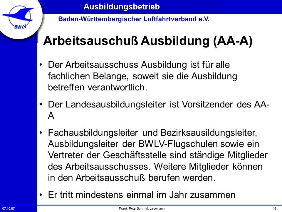07.10.0748Frank-Peter Schmidt-Lademann Arbeitsauschuß Ausbildung (AA-A) Der Arbeitsausschuss Ausbildung ist für alle fachlichen Belange, soweit sie di