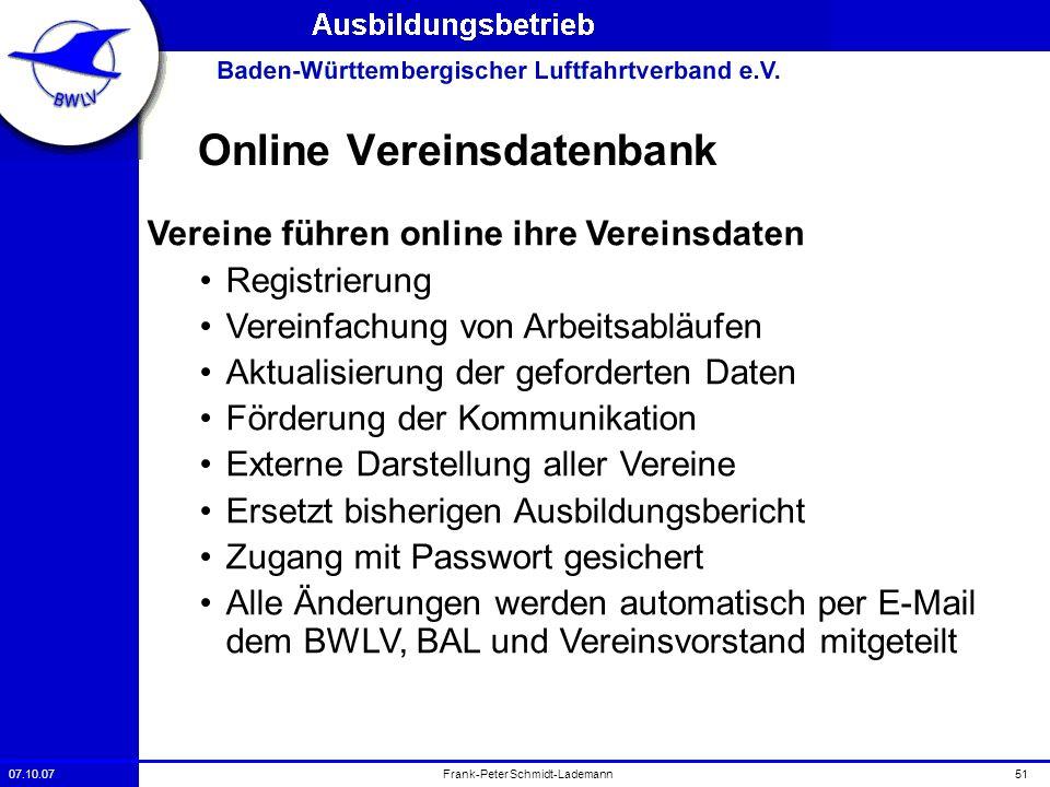 07.10.0751Frank-Peter Schmidt-Lademann Online Vereinsdatenbank Vereine führen online ihre Vereinsdaten Registrierung Vereinfachung von Arbeitsabläufen