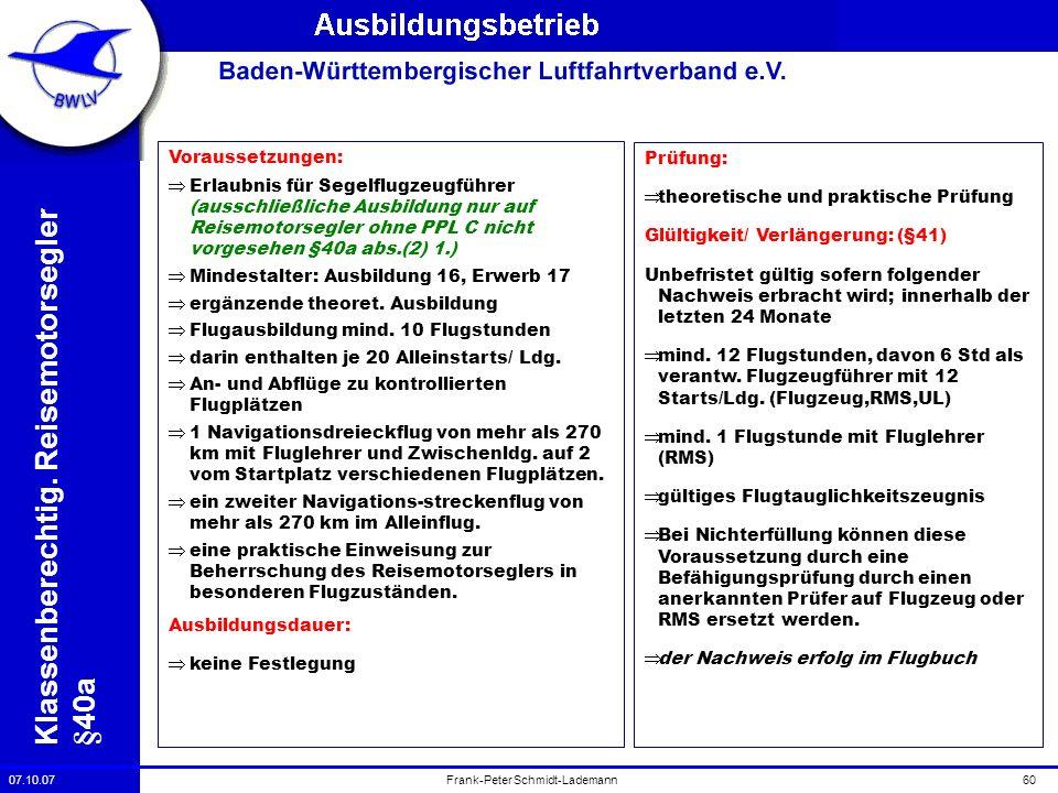 07.10.0760Frank-Peter Schmidt-Lademann Klassenberechtig. Reisemotorsegler §40a Voraussetzungen: Erlaubnis für Segelflugzeugführer (ausschließliche Aus