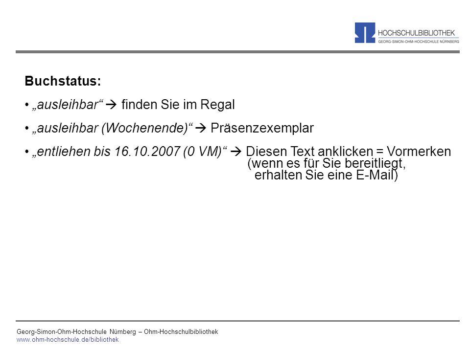 Georg-Simon-Ohm-Hochschule Nürnberg – Ohm-Hochschulbibliothek www.ohm-hochschule.de/bibliothek Buchstatus: ausleihbar finden Sie im Regal ausleihbar (