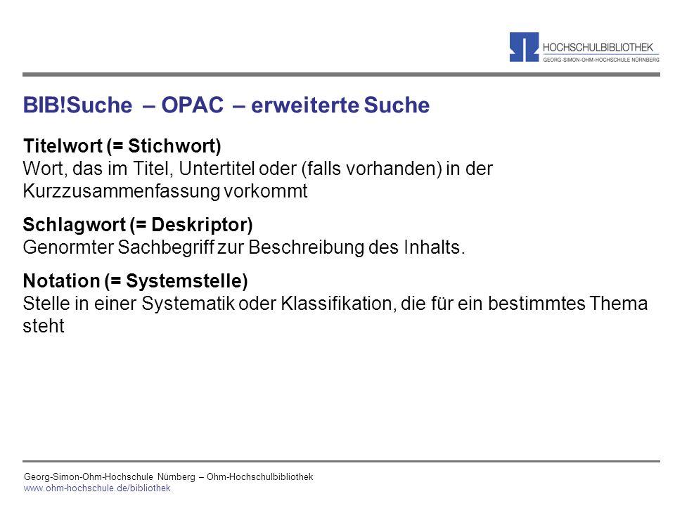Georg-Simon-Ohm-Hochschule Nürnberg – Ohm-Hochschulbibliothek www.ohm-hochschule.de/bibliothek BIB!Suche – OPAC – erweiterte Suche Titelwort (= Stichw