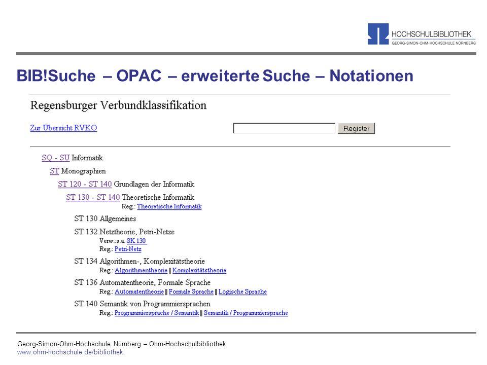 Georg-Simon-Ohm-Hochschule Nürnberg – Ohm-Hochschulbibliothek www.ohm-hochschule.de/bibliothek BIB!Suche – OPAC – erweiterte Suche – Notationen