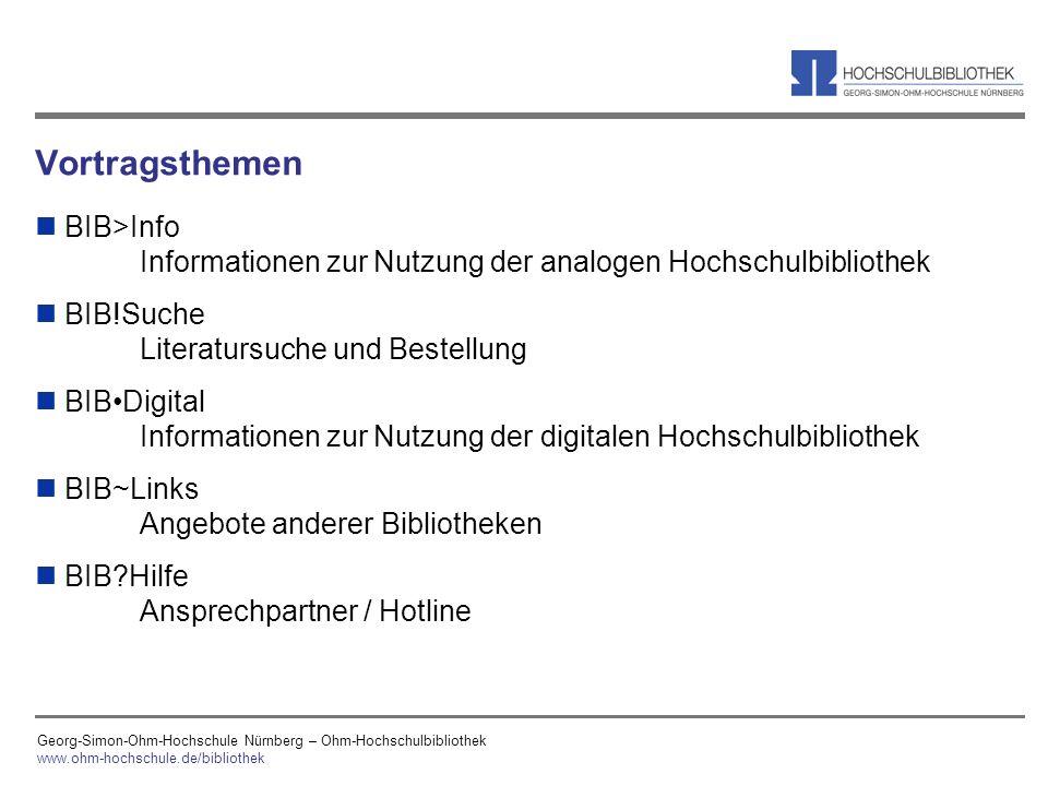 Georg-Simon-Ohm-Hochschule Nürnberg – Ohm-Hochschulbibliothek www.ohm-hochschule.de/bibliothek Vortragsthemen n BIB>Info Informationen zur Nutzung der