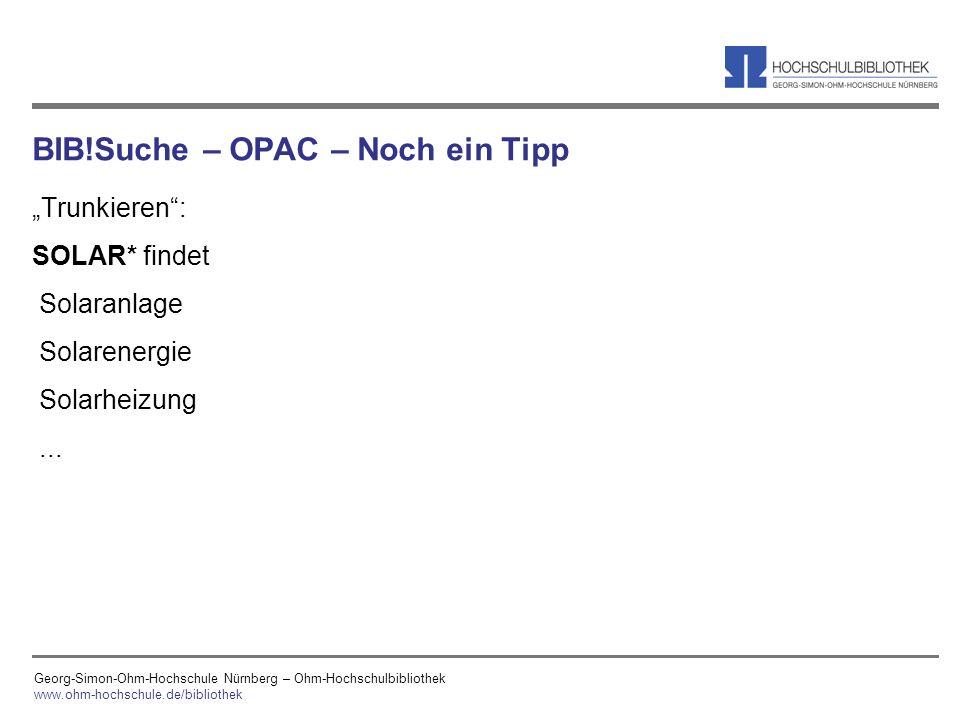 Georg-Simon-Ohm-Hochschule Nürnberg – Ohm-Hochschulbibliothek www.ohm-hochschule.de/bibliothek BIB!Suche – OPAC – Noch ein Tipp Trunkieren: SOLAR* fin