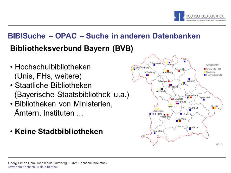Georg-Simon-Ohm-Hochschule Nürnberg – Ohm-Hochschulbibliothek www.ohm-hochschule.de/bibliothek BIB!Suche – OPAC – Suche in anderen Datenbanken Bibliot