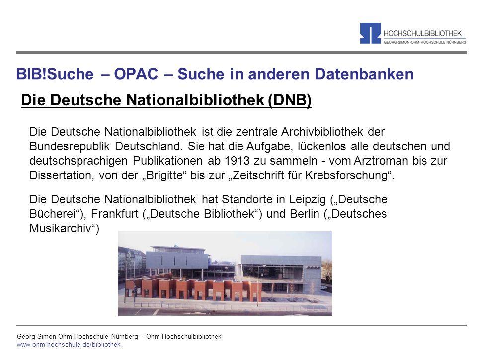 Georg-Simon-Ohm-Hochschule Nürnberg – Ohm-Hochschulbibliothek www.ohm-hochschule.de/bibliothek BIB!Suche – OPAC – Suche in anderen Datenbanken Die Deu