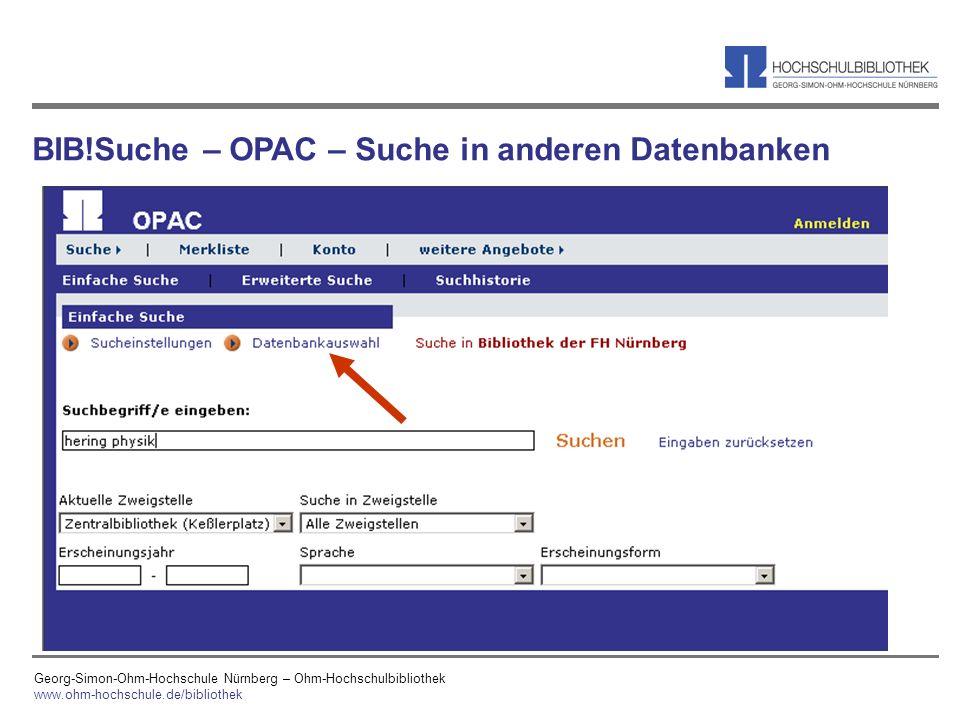 Georg-Simon-Ohm-Hochschule Nürnberg – Ohm-Hochschulbibliothek www.ohm-hochschule.de/bibliothek BIB!Suche – OPAC – Suche in anderen Datenbanken