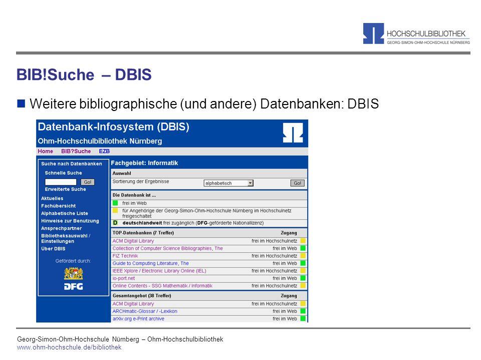 Georg-Simon-Ohm-Hochschule Nürnberg – Ohm-Hochschulbibliothek www.ohm-hochschule.de/bibliothek BIB!Suche – DBIS n Weitere bibliographische (und andere