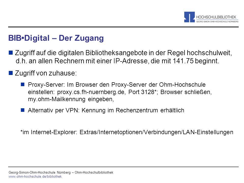 Georg-Simon-Ohm-Hochschule Nürnberg – Ohm-Hochschulbibliothek www.ohm-hochschule.de/bibliothek BIBDigital – Der Zugang n Zugriff auf die digitalen Bib