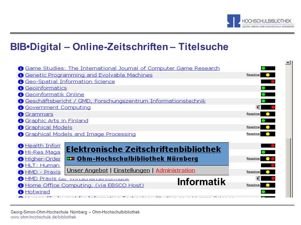Georg-Simon-Ohm-Hochschule Nürnberg – Ohm-Hochschulbibliothek www.ohm-hochschule.de/bibliothek BIBDigital – Online-Zeitschriften – Titelsuche Informat