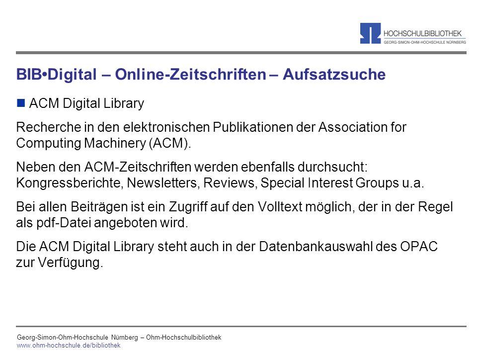 Georg-Simon-Ohm-Hochschule Nürnberg – Ohm-Hochschulbibliothek www.ohm-hochschule.de/bibliothek BIBDigital – Online-Zeitschriften – Aufsatzsuche n ACM