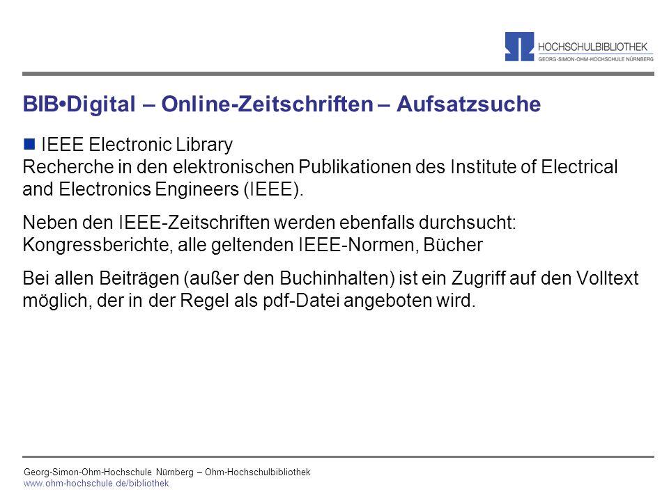 Georg-Simon-Ohm-Hochschule Nürnberg – Ohm-Hochschulbibliothek www.ohm-hochschule.de/bibliothek BIBDigital – Online-Zeitschriften – Aufsatzsuche n IEEE