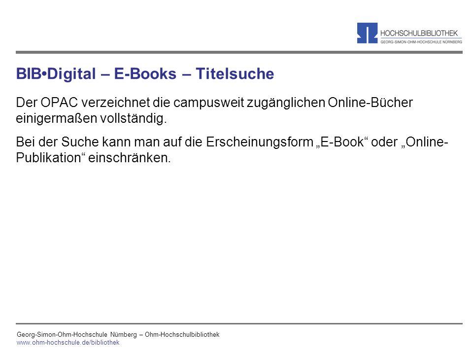 Georg-Simon-Ohm-Hochschule Nürnberg – Ohm-Hochschulbibliothek www.ohm-hochschule.de/bibliothek BIBDigital – E-Books – Titelsuche Der OPAC verzeichnet