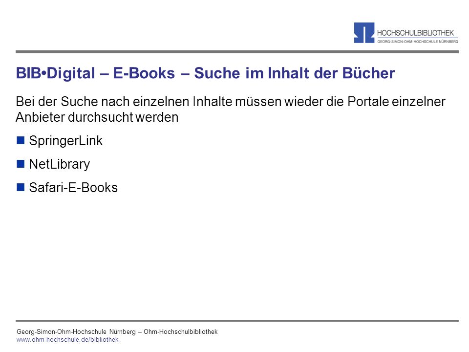 Georg-Simon-Ohm-Hochschule Nürnberg – Ohm-Hochschulbibliothek www.ohm-hochschule.de/bibliothek BIBDigital – E-Books – Suche im Inhalt der Bücher Bei d