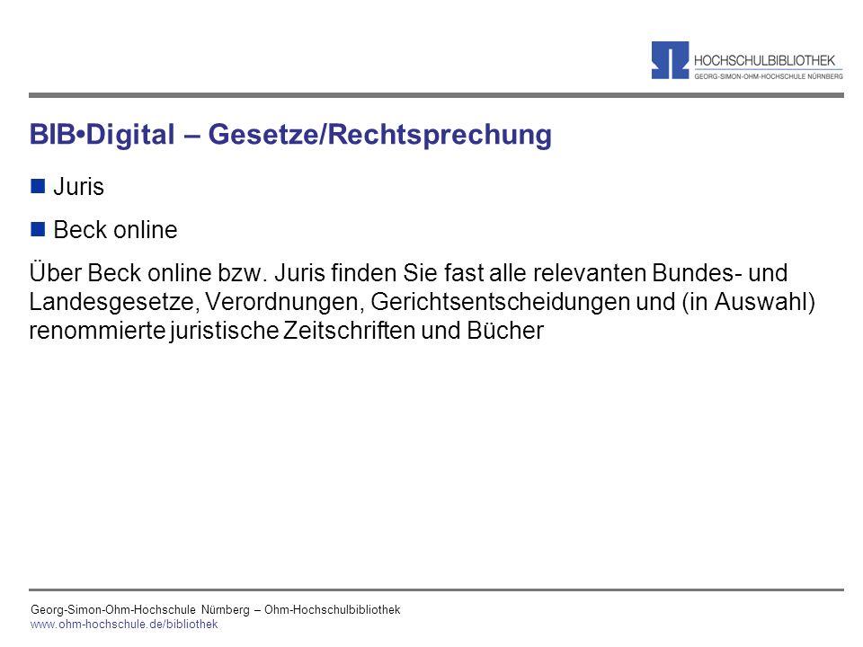 Georg-Simon-Ohm-Hochschule Nürnberg – Ohm-Hochschulbibliothek www.ohm-hochschule.de/bibliothek BIBDigital – Gesetze/Rechtsprechung n Juris n Beck onli