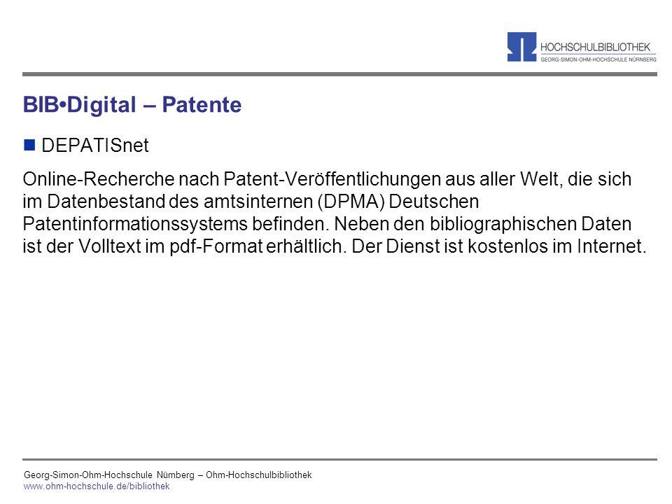 Georg-Simon-Ohm-Hochschule Nürnberg – Ohm-Hochschulbibliothek www.ohm-hochschule.de/bibliothek BIBDigital – Patente n DEPATISnet Online-Recherche nach