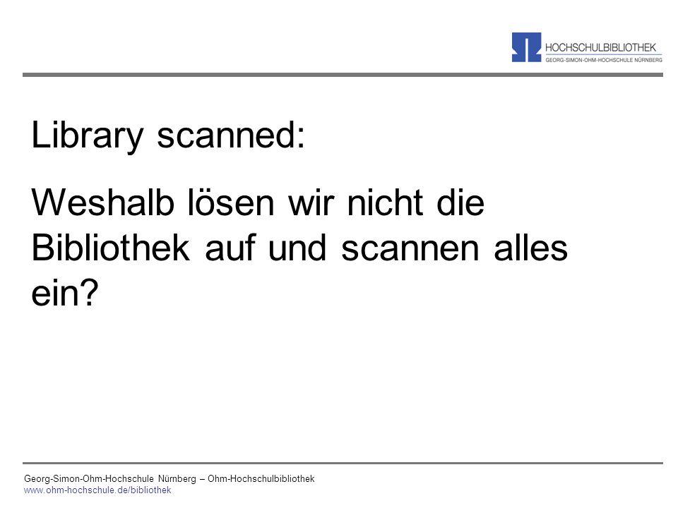 Georg-Simon-Ohm-Hochschule Nürnberg – Ohm-Hochschulbibliothek www.ohm-hochschule.de/bibliothek Library scanned: Weshalb lösen wir nicht die Bibliothek