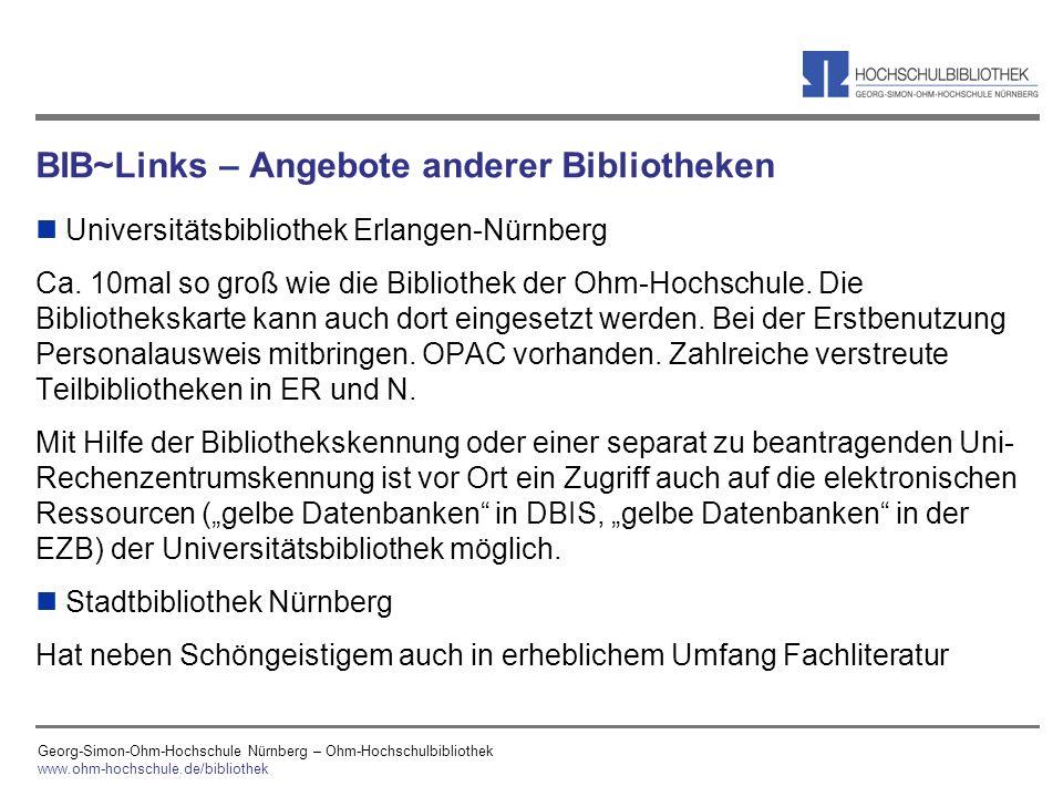 Georg-Simon-Ohm-Hochschule Nürnberg – Ohm-Hochschulbibliothek www.ohm-hochschule.de/bibliothek BIB~Links – Angebote anderer Bibliotheken n Universität