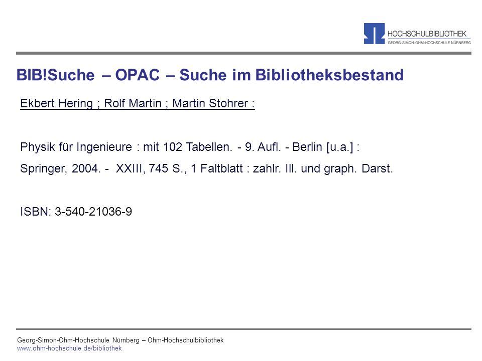 Georg-Simon-Ohm-Hochschule Nürnberg – Ohm-Hochschulbibliothek www.ohm-hochschule.de/bibliothek BIB!Suche – OPAC – Suche im Bibliotheksbestand Ekbert H