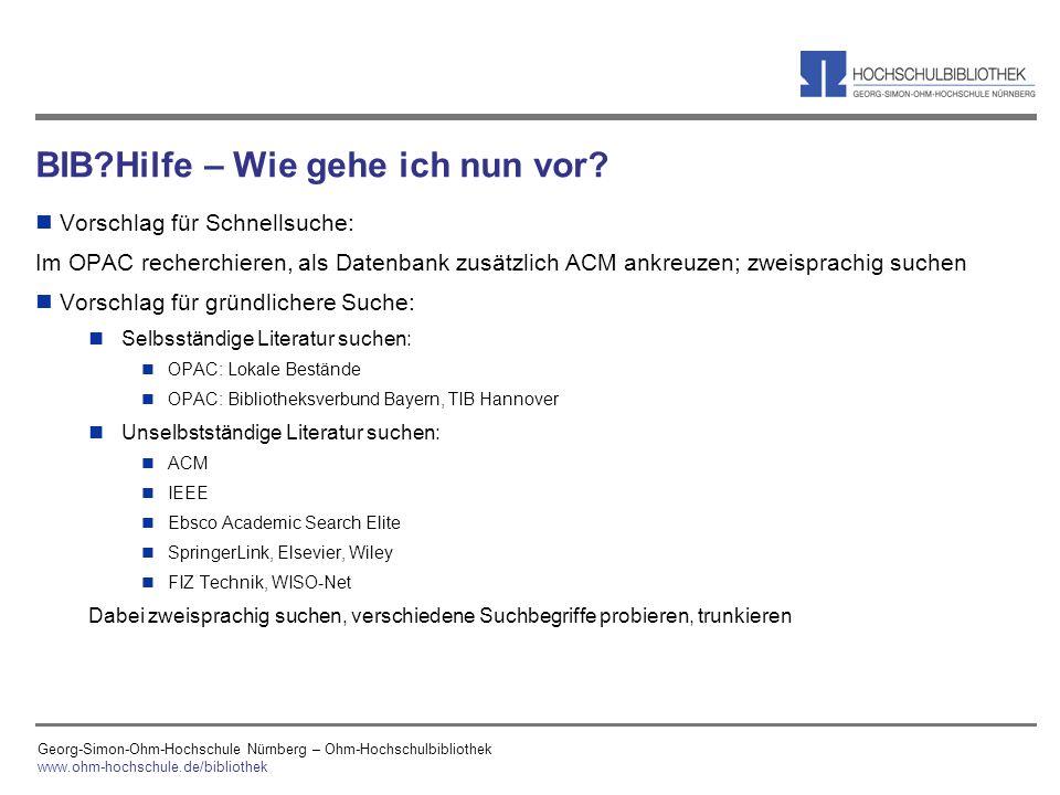 Georg-Simon-Ohm-Hochschule Nürnberg – Ohm-Hochschulbibliothek www.ohm-hochschule.de/bibliothek BIB?Hilfe – Wie gehe ich nun vor? n Vorschlag für Schne