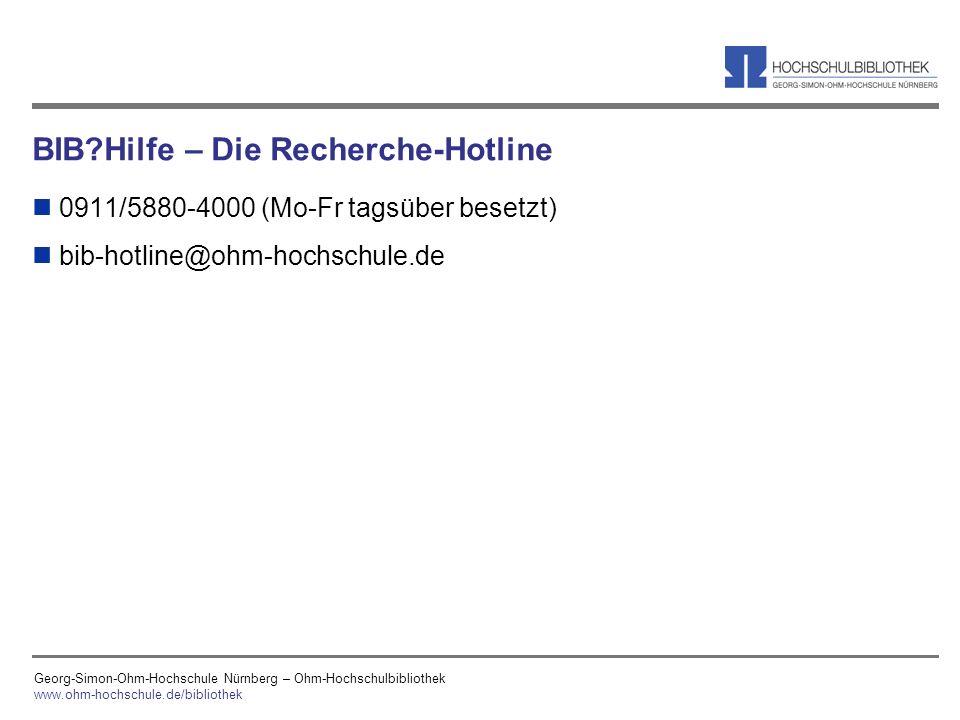 Georg-Simon-Ohm-Hochschule Nürnberg – Ohm-Hochschulbibliothek www.ohm-hochschule.de/bibliothek BIB?Hilfe – Die Recherche-Hotline n 0911/5880-4000 (Mo-