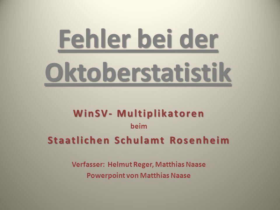 Fehler bei der Oktoberstatistik WinSV- Multiplikatoren beim Staatlichen Schulamt Rosenheim Verfasser: Helmut Reger, Matthias Naase Powerpoint von Matthias Naase