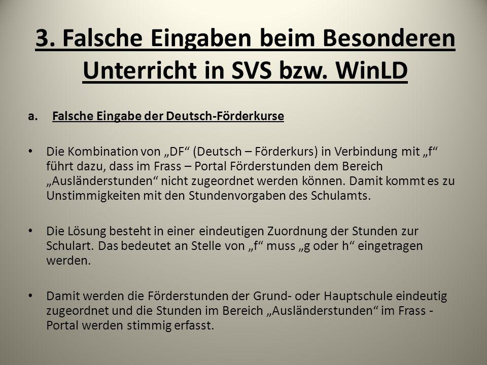 3. Falsche Eingaben beim Besonderen Unterricht in SVS bzw. WinLD a.Falsche Eingabe der Deutsch-Förderkurse Die Kombination von DF (Deutsch – Förderkur
