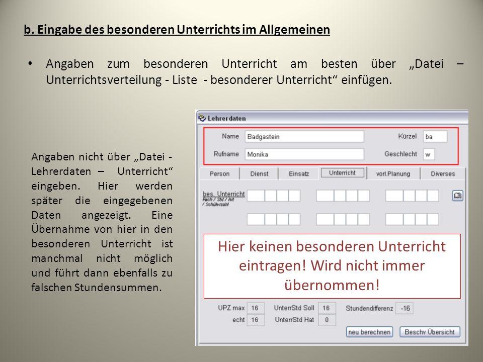 Angaben zum besonderen Unterricht am besten über Datei – Unterrichtsverteilung - Liste - besonderer Unterricht einfügen. b. Eingabe des besonderen Unt