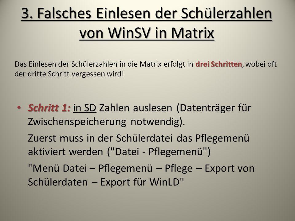 3. Falsches Einlesen der Schülerzahlen von WinSV in Matrix Schritt 1: Schritt 1: in SD Zahlen auslesen (Datenträger für Zwischenspeicherung notwendig)