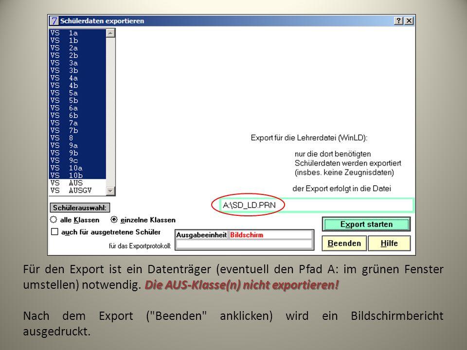 Die AUS-Klasse(n) nicht exportieren! Für den Export ist ein Datenträger (eventuell den Pfad A: im grünen Fenster umstellen) notwendig. Die AUS-Klasse(