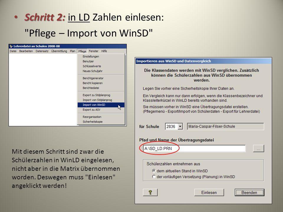 Schritt 2: Schritt 2: in LD Zahlen einlesen: Pflege – Import von WinSD Mit diesem Schritt sind zwar die Schülerzahlen in WinLD eingelesen, nicht aber in die Matrix übernommen worden.