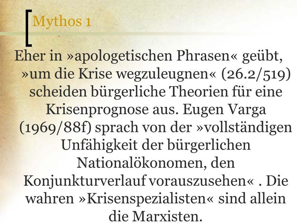 Mythos 1 Eher in »apologetischen Phrasen« geübt, »um die Krise wegzuleugnen« (26.2/519) scheiden bürgerliche Theorien für eine Krisenprognose aus. Eug