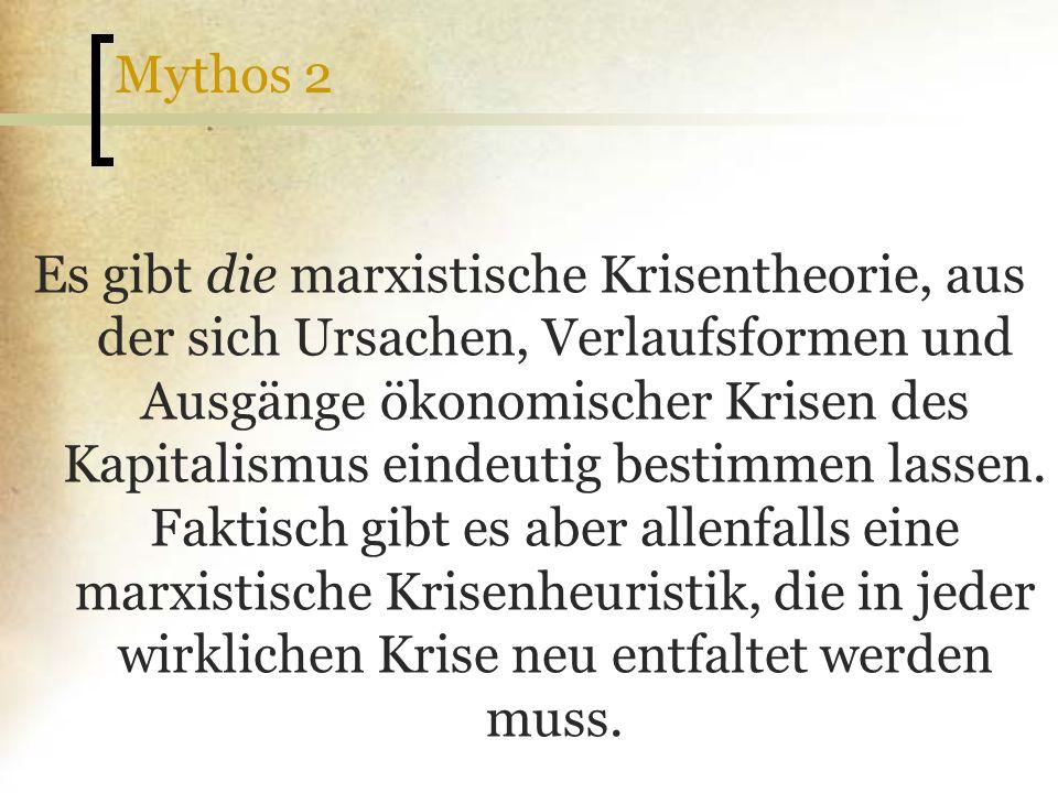 Mythos 2 Es gibt die marxistische Krisentheorie, aus der sich Ursachen, Verlaufsformen und Ausgänge ökonomischer Krisen des Kapitalismus eindeutig bes