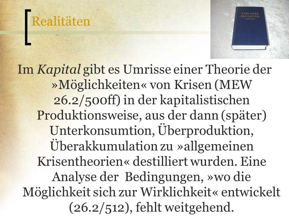 Realitäten Im Kapital gibt es Umrisse einer Theorie der »Möglichkeiten« von Krisen (MEW 26.2/500ff) in der kapitalistischen Produktionsweise, aus der